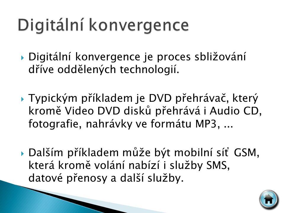  Digitální konvergence je proces sbližování dříve oddělených technologií.