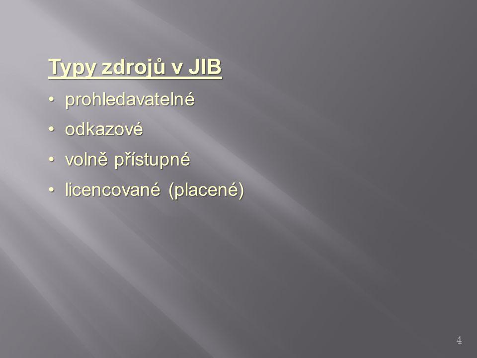 4 Typy zdrojů v JIB prohledavatelné prohledavatelné odkazové odkazové volně přístupné volně přístupné licencované (placené) licencované (placené)