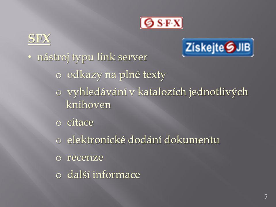5 SFX nástroj typu link server nástroj typu link server o odkazy na plné texty o vyhledávání v katalozích jednotlivých knihoven knihoven o citace o elektronické dodání dokumentu o recenze o další informace