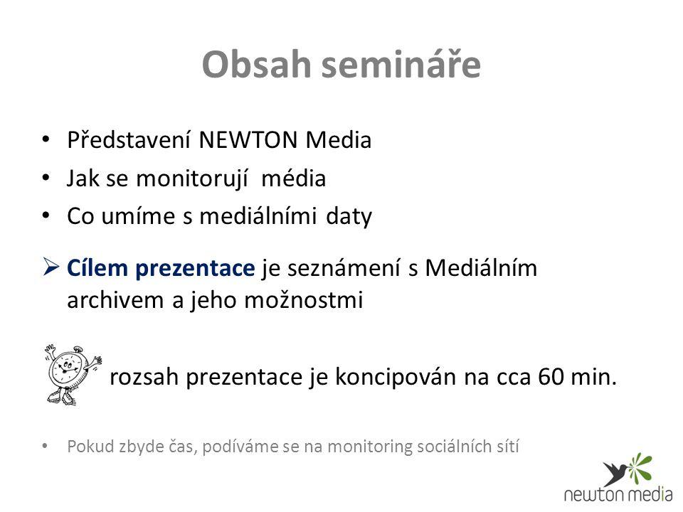 Obsah semináře Představení NEWTON Media Jak se monitorují média Co umíme s mediálními daty  Cílem prezentace je seznámení s Mediálním archivem a jeho možnostmi rozsah prezentace je koncipován na cca 60 min.