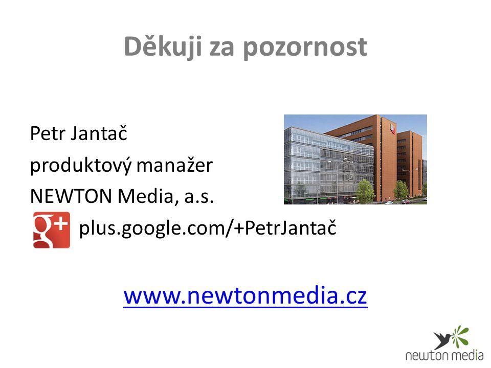 Děkuji za pozornost Petr Jantač produktový manažer NEWTON Media, a.s.