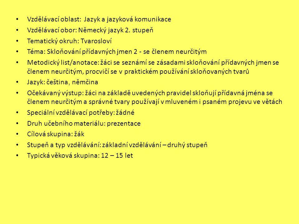 Vzdělávací oblast: Jazyk a jazyková komunikace Vzdělávací obor: Německý jazyk 2. stupeň Tematický okruh: Tvarosloví Téma: Skloňování přídavných jmen 2