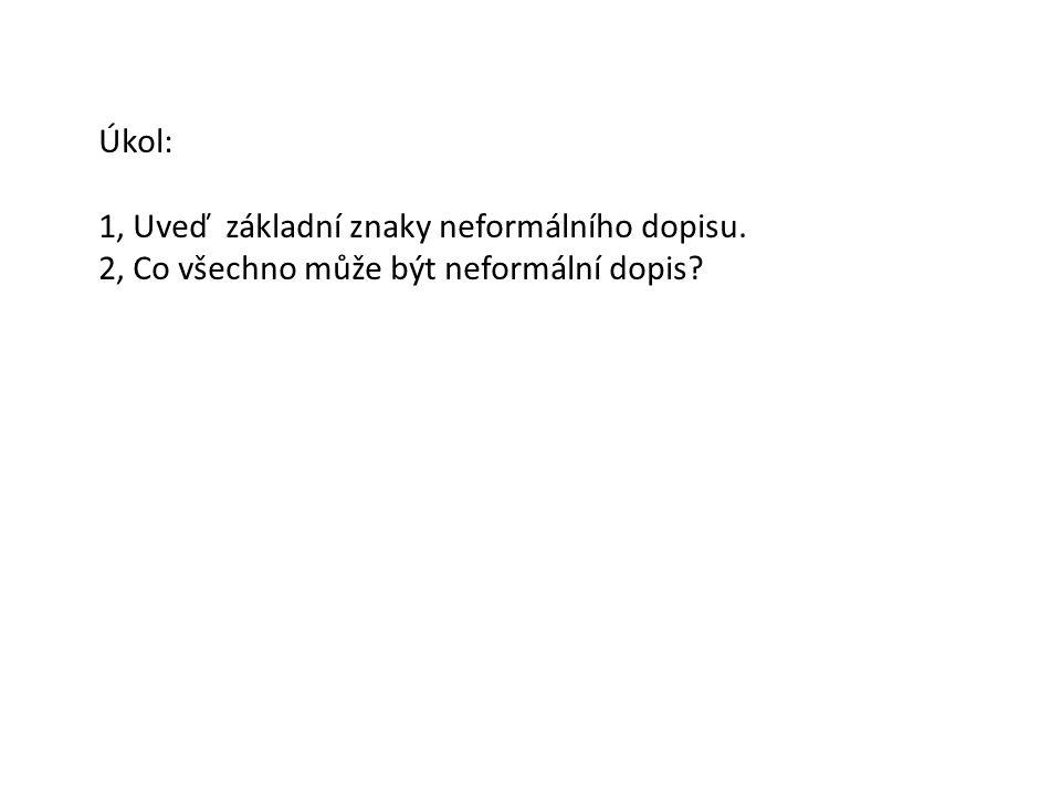Úkol: 1, Uveď základní znaky neformálního dopisu. 2, Co všechno může být neformální dopis?