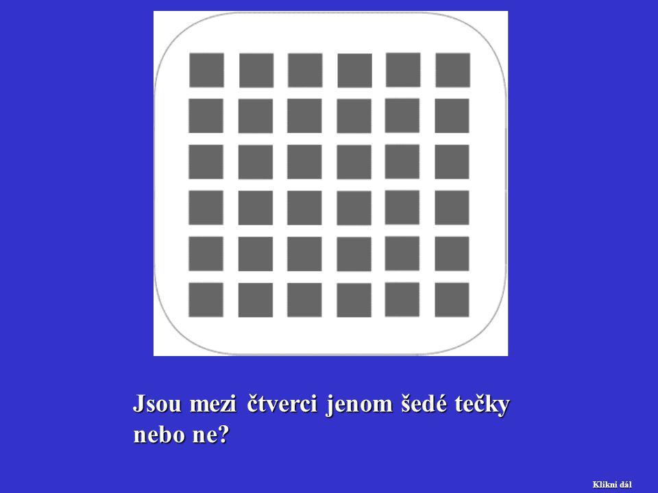 Jsou mezi čtverci jenom šedé tečky nebo ne? Klikni dál