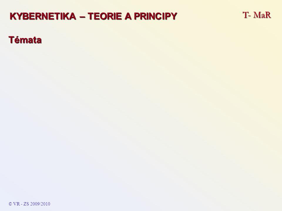 T- MaR © VR - ZS 2009/2010 Témata KYBERNETIKA – TEORIE A PRINCIPY