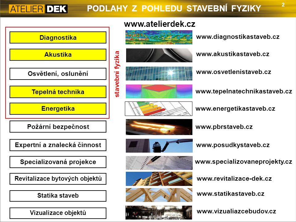 2 PODLAHY Z POHLEDU STAVEBNÍ FYZIKY Diagnostika www.diagnostikastaveb.cz Akustika www.akustikastaveb.cz www.osvetlenistaveb.cz www.tepelnatechnikastav