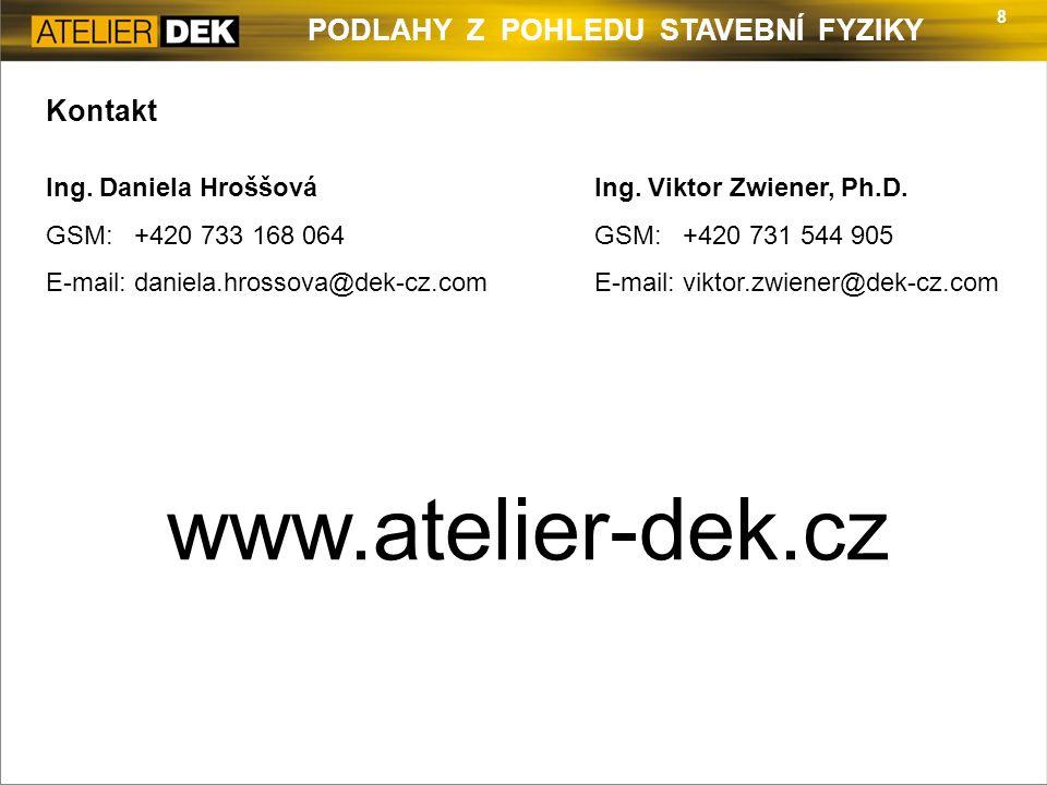 8 PODLAHY Z POHLEDU STAVEBNÍ FYZIKY Kontakt Ing. Daniela Hroššová GSM: +420 733 168 064 E-mail: daniela.hrossova@dek-cz.com Ing. Viktor Zwiener, Ph.D.