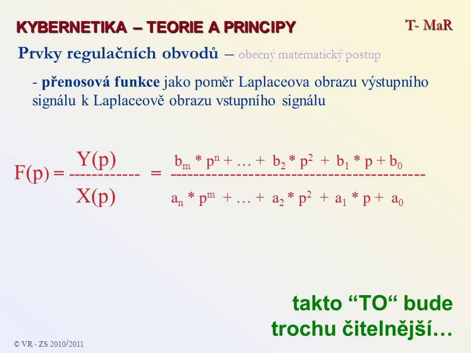"""Prvky regulačních obvodů – obecný matematický postup - po konkretizaci přenosové funkce prvku či celé soustavy a po odpovídajících matematických úpravách, se řeší problém zpětné Laplaceovy transformace, čili nalezení odpovídající časově závislé funkce k danému Laplaceovu obrazu pro vstupní signál (proměnná) x(t), kterou je """"jednotkový skok Y (p) = F (p) * X (p) - to v praxi znamená, že časově definovaná závislost je y (t) = integrál (pro čas od 0 do konečného, ustáleného času t ) z funkčního vztahu vstupní proměnné x (t) * dt."""
