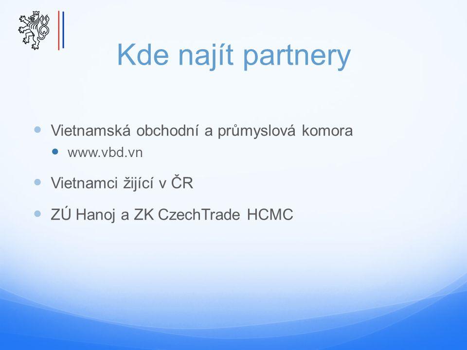 Kde najít partnery Vietnamská obchodní a průmyslová komora www.vbd.vn Vietnamci žijící v ČR ZÚ Hanoj a ZK CzechTrade HCMC