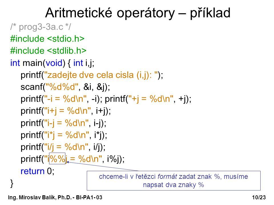 10/23 Aritmetické operátory – příklad /* prog3-3a.c */ #include int main(void) { int i,j; printf(