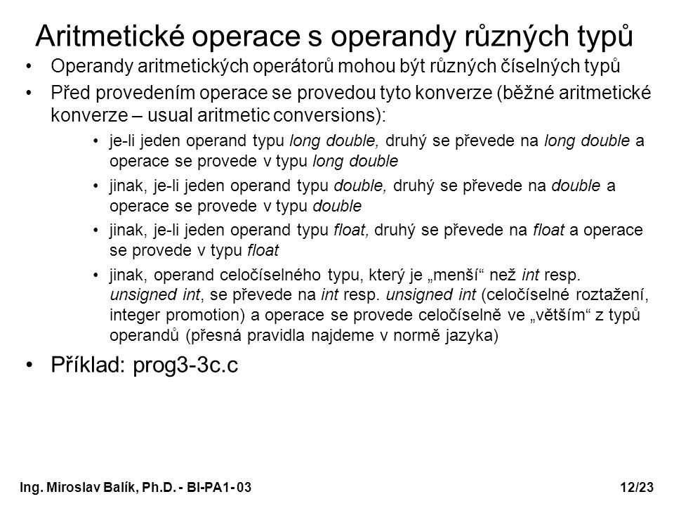 12/23 Aritmetické operace s operandy různých typů Operandy aritmetických operátorů mohou být různých číselných typů Před provedením operace se provedo