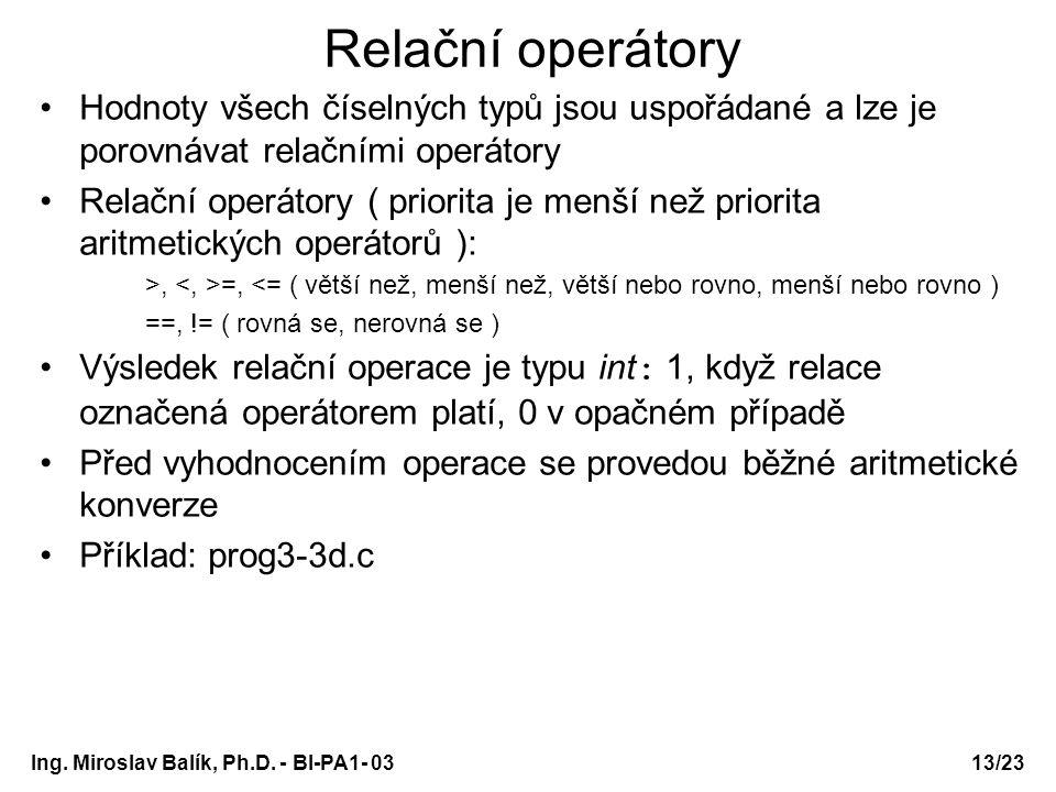 13/23 Relační operátory Hodnoty všech číselných typů jsou uspořádané a lze je porovnávat relačními operátory Relační operátory ( priorita je menší než