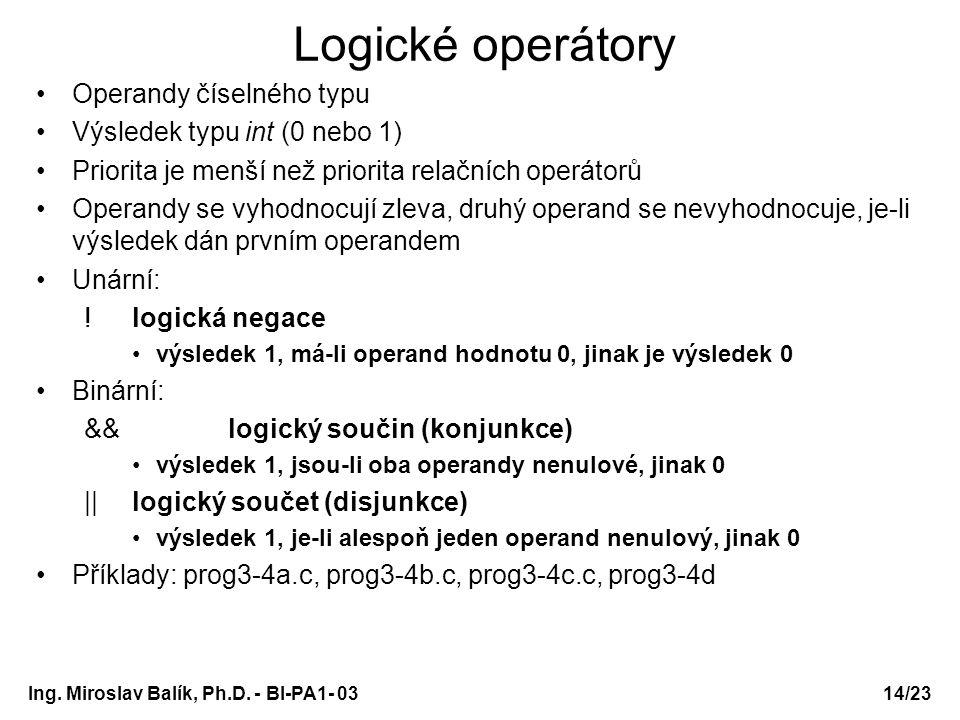 14/23 Logické operátory Operandy číselného typu Výsledek typu int (0 nebo 1) Priorita je menší než priorita relačních operátorů Operandy se vyhodnocuj