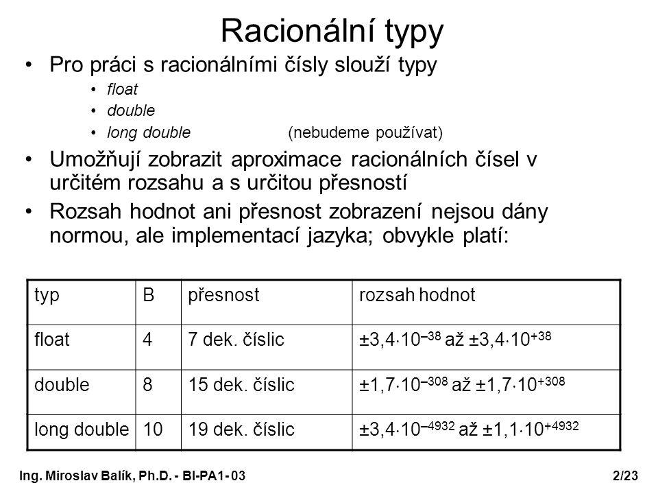 2/23 Racionální typy Pro práci s racionálními čísly slouží typy float double long double(nebudeme používat) Umožňují zobrazit aproximace racionálních