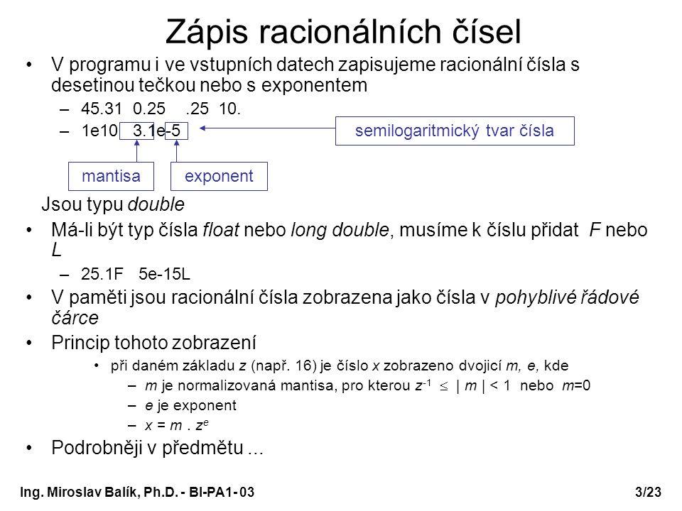 3/23 Zápis racionálních čísel V programu i ve vstupních datech zapisujeme racionální čísla s desetinou tečkou nebo s exponentem –45.31 0.25.25 10. –1e