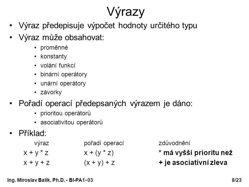 8/23 Výrazy Výraz předepisuje výpočet hodnoty určitého typu Výraz může obsahovat: proměnné konstanty volání funkcí binární operátory unární operátory