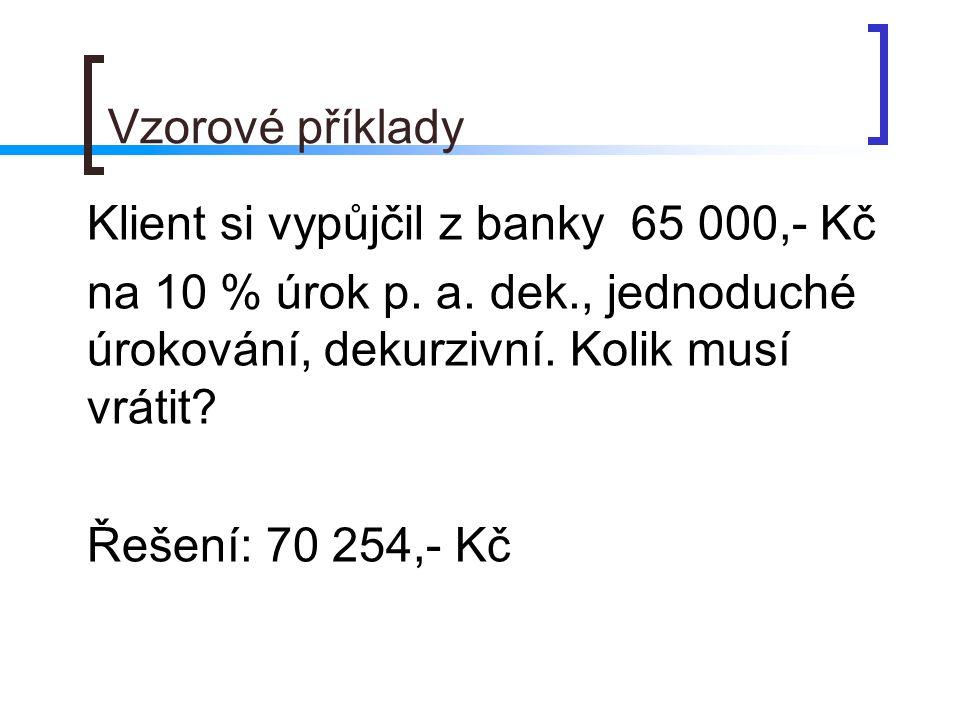 Vzorové příklady Klient si vypůjčil z banky 65 000,- Kč na 10 % úrok p.