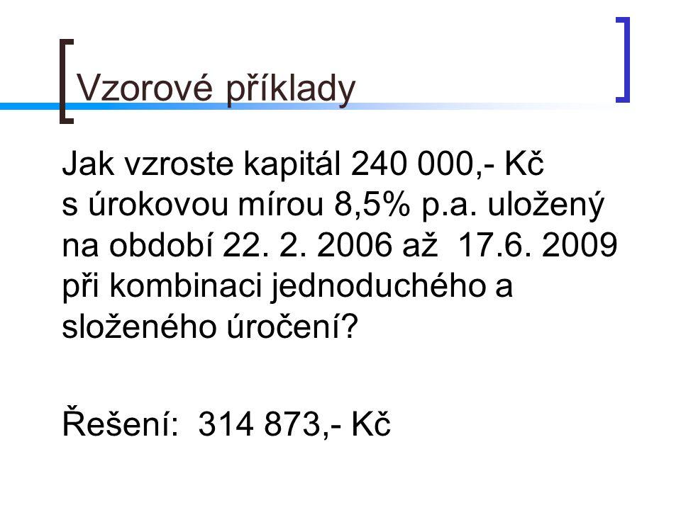 Vzorové příklady Jak vzroste kapitál 240 000,- Kč s úrokovou mírou 8,5% p.a. uložený na období 22. 2. 2006 až 17.6. 2009 při kombinaci jednoduchého a