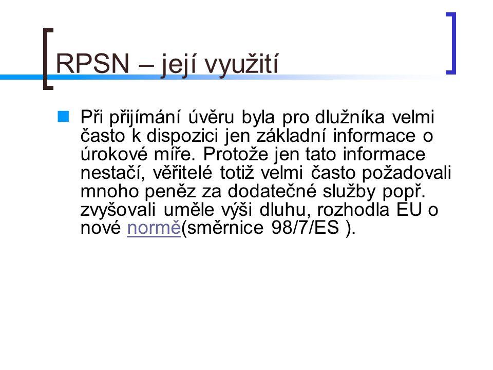 RPSN – její využití Při přijímání úvěru byla pro dlužníka velmi často k dispozici jen základní informace o úrokové míře.