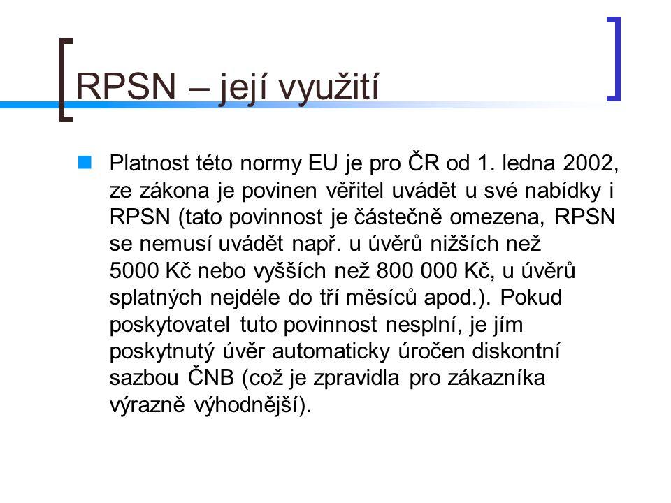 RPSN – její využití Platnost této normy EU je pro ČR od 1. ledna 2002, ze zákona je povinen věřitel uvádět u své nabídky i RPSN (tato povinnost je čás