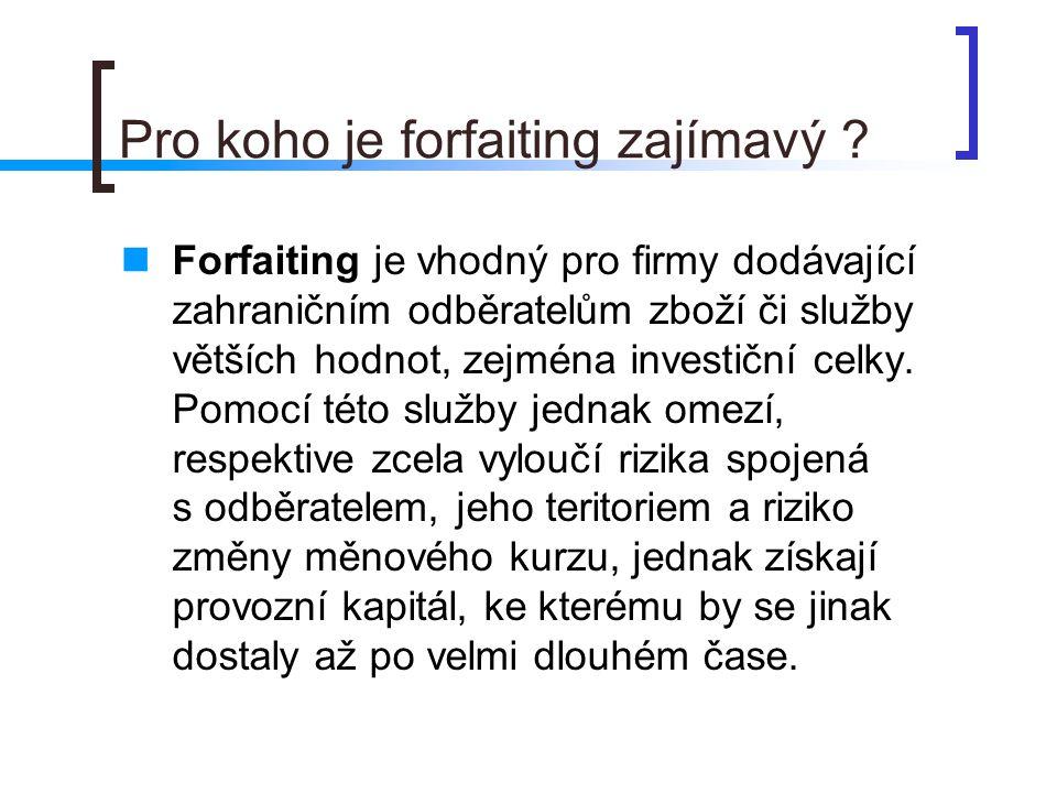 Pro koho je forfaiting zajímavý ? Forfaiting je vhodný pro firmy dodávající zahraničním odběratelům zboží či služby větších hodnot, zejména investiční