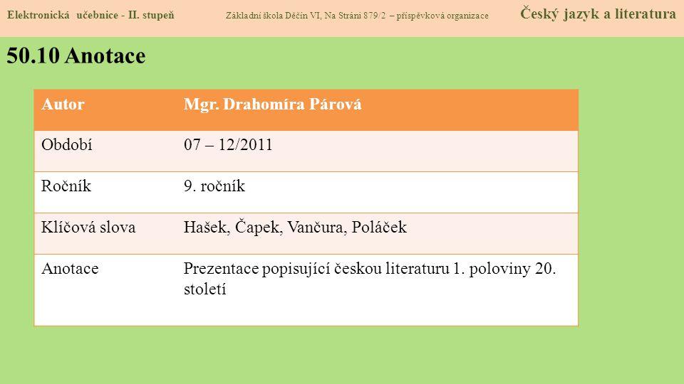 AutorMgr. Drahomíra Párová Období07 – 12/2011 Ročník9. ročník Klíčová slovaHašek, Čapek, Vančura, Poláček AnotacePrezentace popisující českou literatu