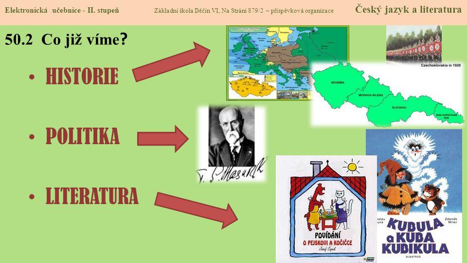 50.2 Co již víme .HISTORIE POLITIKA LITERATURA Elektronická učebnice - II.