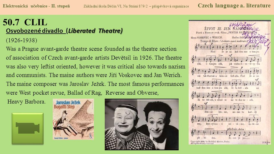 50.7 CLIL Liberated Theatre) Osvobozené divadlo (Liberated Theatre) (1926-1938) Was a Prague avant-garde theatre scene founded as the theatre section of association of Czech avant-garde artists Devětsil in 1926.