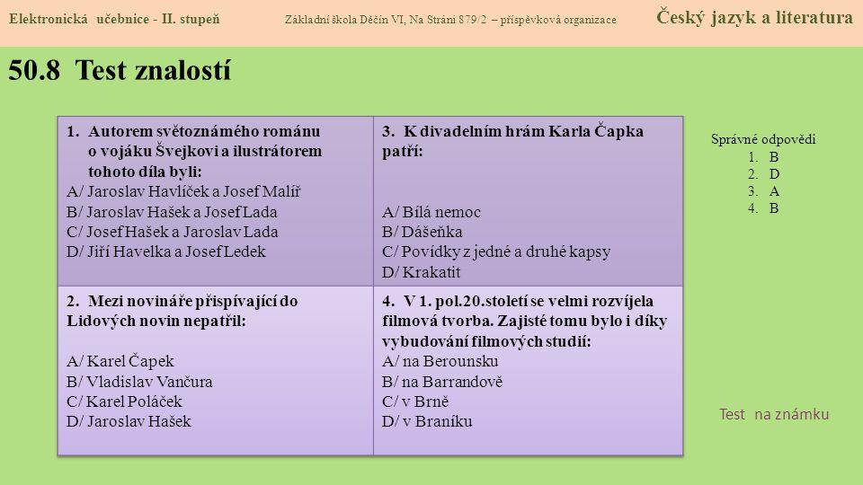 50.8 Test znalostí Správné odpovědi 1.B 2.D 3.A 4.B Test na známku Elektronická učebnice - II. stupeň Základní škola Děčín VI, Na Stráni 879/2 – přísp