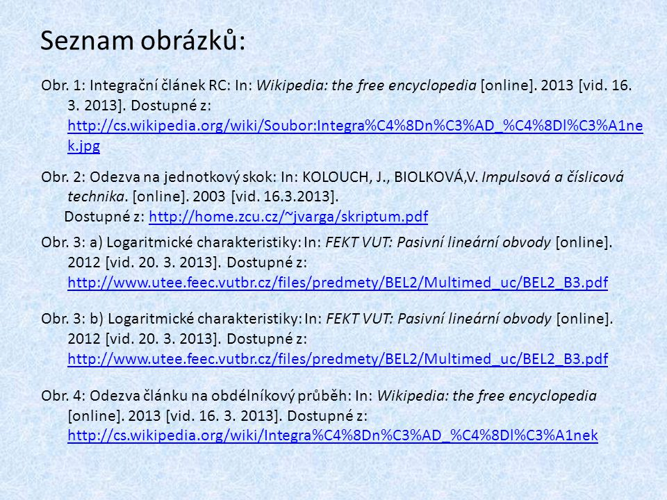 Seznam obrázků: Obr. 1: Integrační článek RC: In: Wikipedia: the free encyclopedia [online]. 2013 [vid. 16. 3. 2013]. Dostupné z: http://cs.wikipedia.