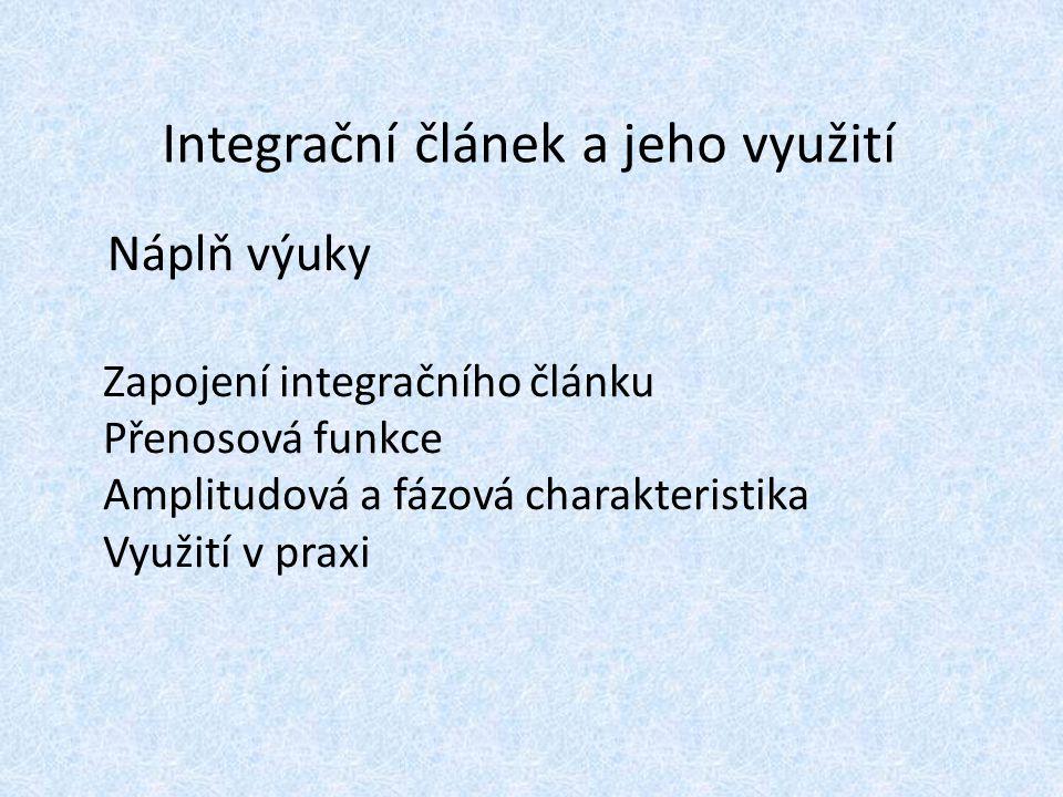Integrační článek a jeho využití Náplň výuky Zapojení integračního článku Přenosová funkce Amplitudová a fázová charakteristika Využití v praxi