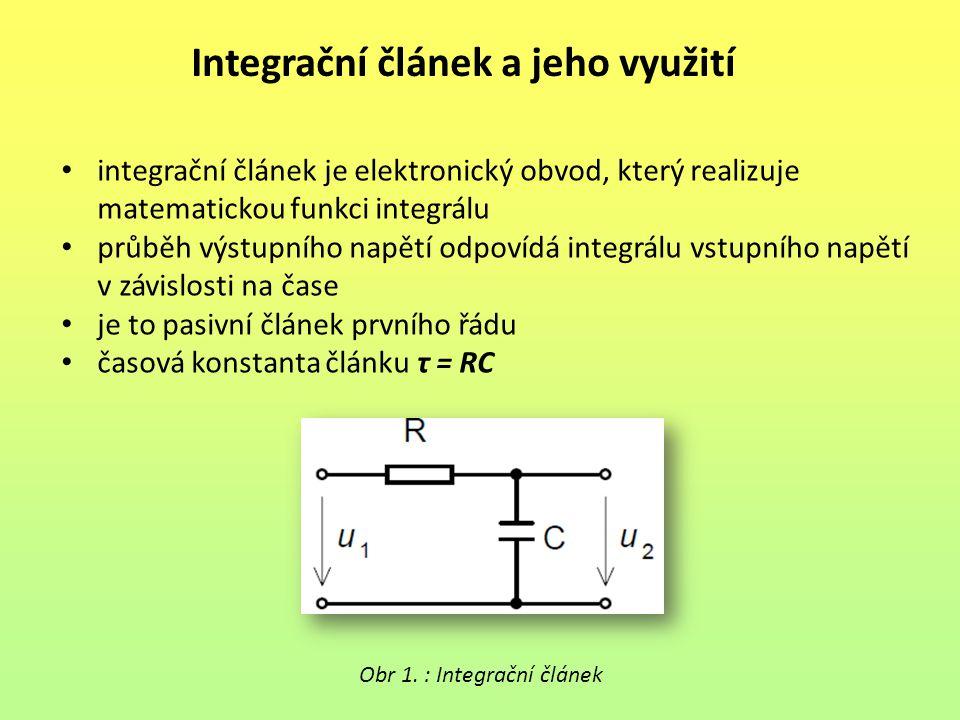 Odezva na jednotkový skok je-li na vstupu pravoúhlý signál – jednotkový skok, pak je na výstupu signál exponenciální integrační článek nepřenáší skokově změny napětí počáteční hodnota exponenciálního průběhu je rovna hodnotě napětí před skokovou změnou po skokové změně vstupního napětí u 1 (t) se výstupní napětí u 2 (t) exponenciálně blíží napěťové úrovni U 1 Obr.2 : Integrační článek – odezva na jednotkový skok