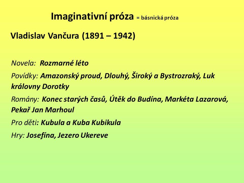 Imaginativní próza = básnická próza Vladislav Vančura (1891 – 1942) Novela: Rozmarné léto Povídky: Amazonský proud, Dlouhý, Široký a Bystrozraký, Luk