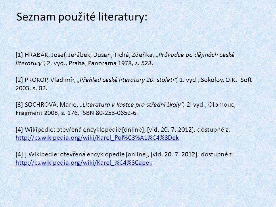 """Seznam použité literatury: [1] HRABÁK, Josef, Jeřábek, Dušan, Tichá, Zdeňka, """"Průvodce po dějinách české literatury"""", 2. vyd., Praha, Panorama 1978, s"""