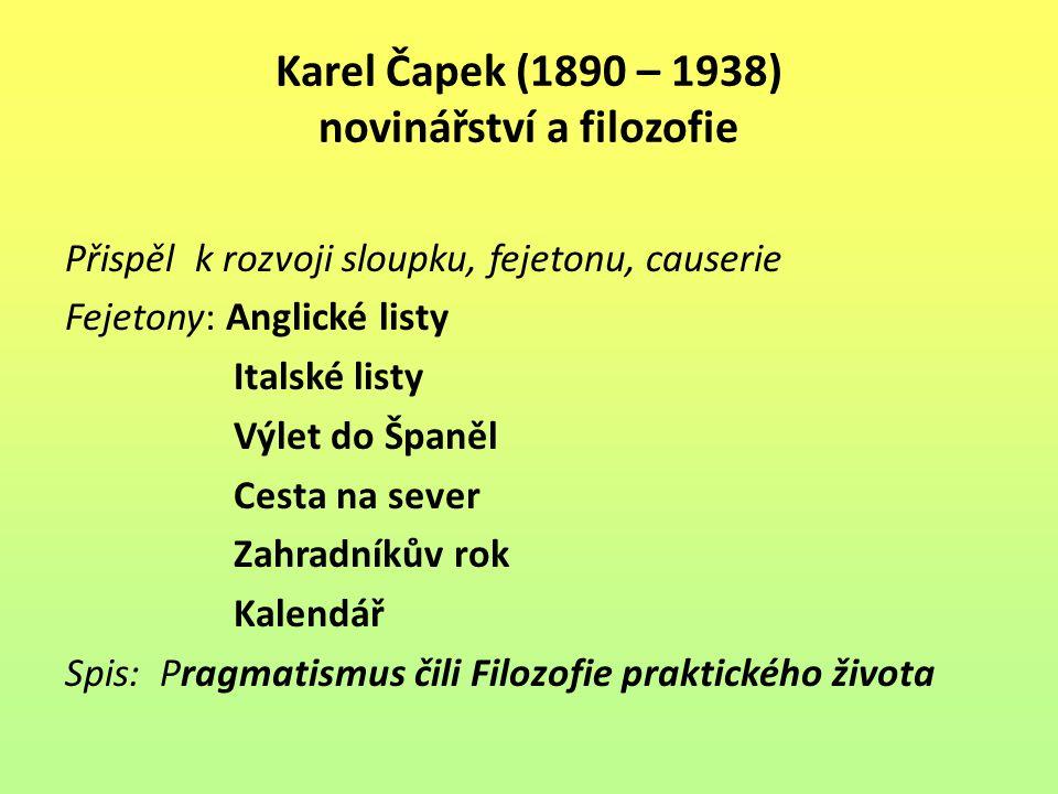Karel Čapek (1890 – 1938) novinářství a filozofie Přispěl k rozvoji sloupku, fejetonu, causerie Fejetony: Anglické listy Italské listy Výlet do Španěl