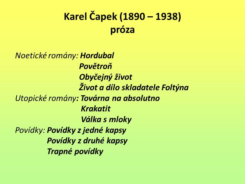 Karel Čapek (1890 – 1938) próza Noetické romány: Hordubal Povětroň Obyčejný život Život a dílo skladatele Foltýna Utopické romány: Továrna na absolutn