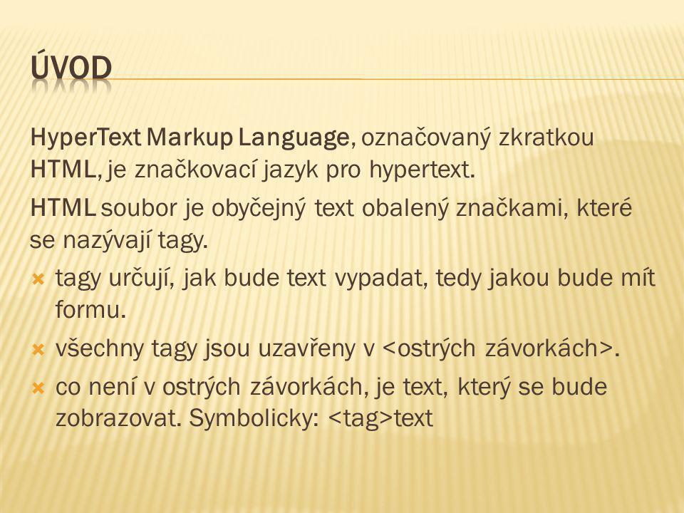 HyperText Markup Language, označovaný zkratkou HTML, je značkovací jazyk pro hypertext. HTML soubor je obyčejný text obalený značkami, které se nazýva