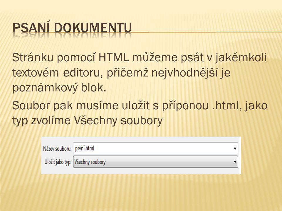 Stránku pomocí HTML můžeme psát v jakémkoli textovém editoru, přičemž nejvhodnější je poznámkový blok. Soubor pak musíme uložit s příponou.html, jako