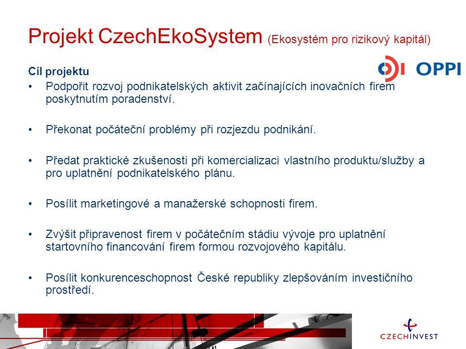Projekt CzechEkoSystem (Ekosystém pro rizikový kapitál) Cíl projektu Podpořit rozvoj podnikatelských aktivit začínajících inovačních firem poskytnutím