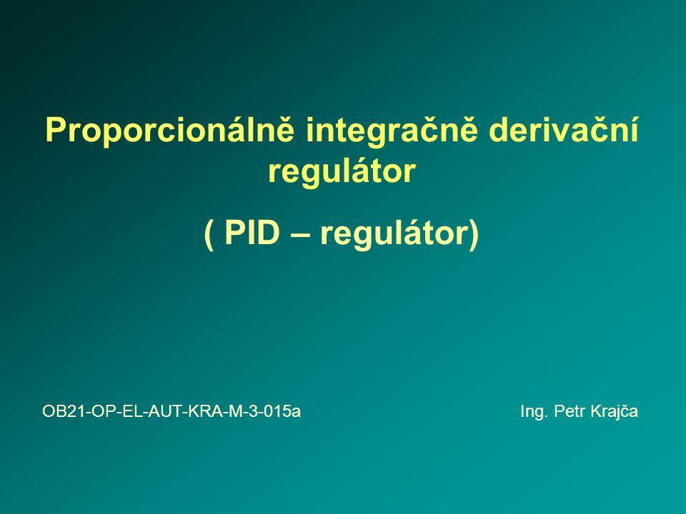Proporcionálně integračně derivační regulátor ( PID – regulátor) OB21-OP-EL-AUT-KRA-M-3-015a Ing. Petr Krajča