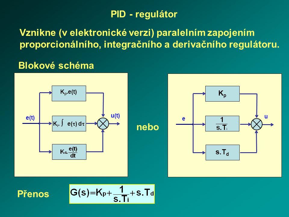 PID - regulátor K i.  e(  ) d  e(t) u(t) K p.e(t) nebo KpKp s.T d e u Vznikne (v elektronické verzi) paralelním zapojením proporcionálního, integr
