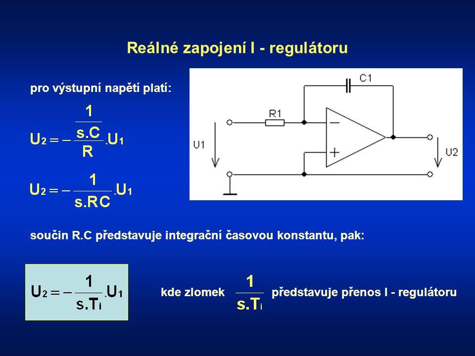 Reálné zapojení I - regulátoru pro výstupní napětí platí: součin R.C představuje integrační časovou konstantu, pak: kde zlomekpředstavuje přenos I - r