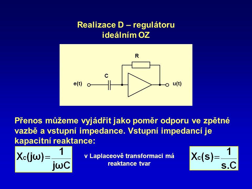 e(t) R u(t) C Realizace D – regulátoru ideálním OZ Přenos můžeme vyjádřit jako poměr odporu ve zpětné vazbě a vstupní impedance. Vstupní impedancí je