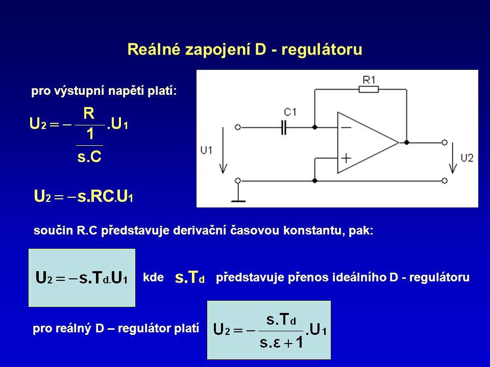 Reálné zapojení D - regulátoru pro výstupní napětí platí: součin R.C představuje derivační časovou konstantu, pak: kdepředstavuje přenos ideálního D -