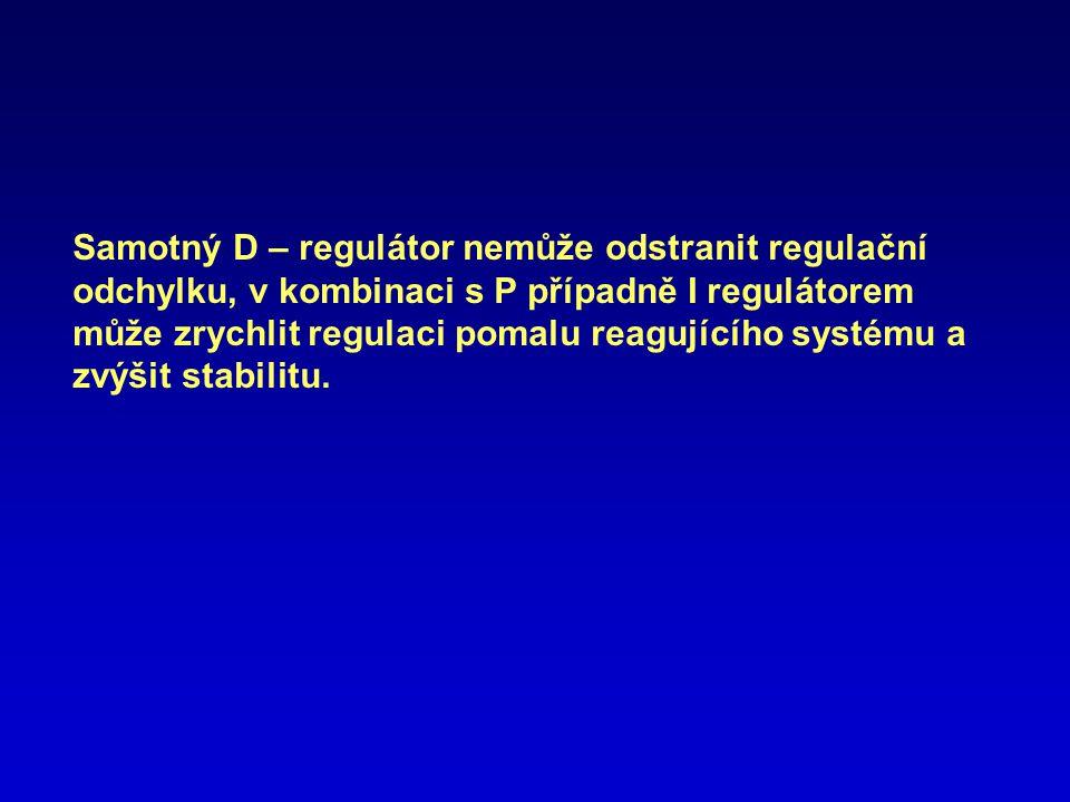 Samotný D – regulátor nemůže odstranit regulační odchylku, v kombinaci s P případně I regulátorem může zrychlit regulaci pomalu reagujícího systému a