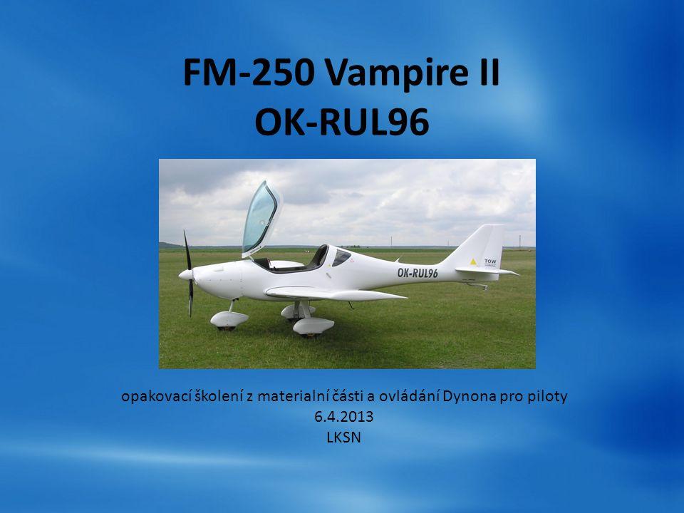 FM-250 Vampire II – (OK-RUL96) ROTAX 912 ULS AERO K1750 DRAK – (OK-RUL96) GALAXY GRS 6/473 SD B8 Becker AR6201-(0002) FID AVIONICS TK100 Dynon Avionics Flight DEK-D180