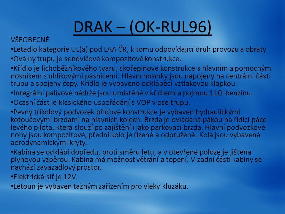 DRAK – (OK-RUL96) VŠEOBECNĚ Letadlo kategorie UL(a) pod LAA ČR, k tomu odpovídající druh provozu a obraty Oválný trupu je sendvičové kompozitové konst