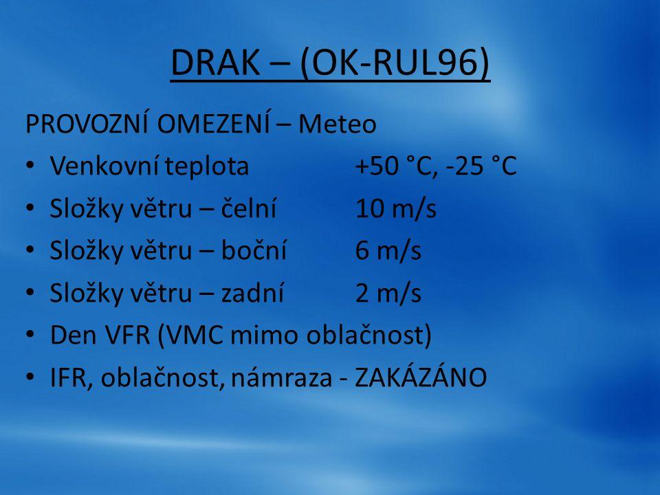 DRAK – (OK-RUL96) PROVOZNÍ OMEZENÍ – Meteo Venkovní teplota+50 °C, -25 °C Složky větru – čelní10 m/s Složky větru – boční6 m/s Složky větru – zadní2 m