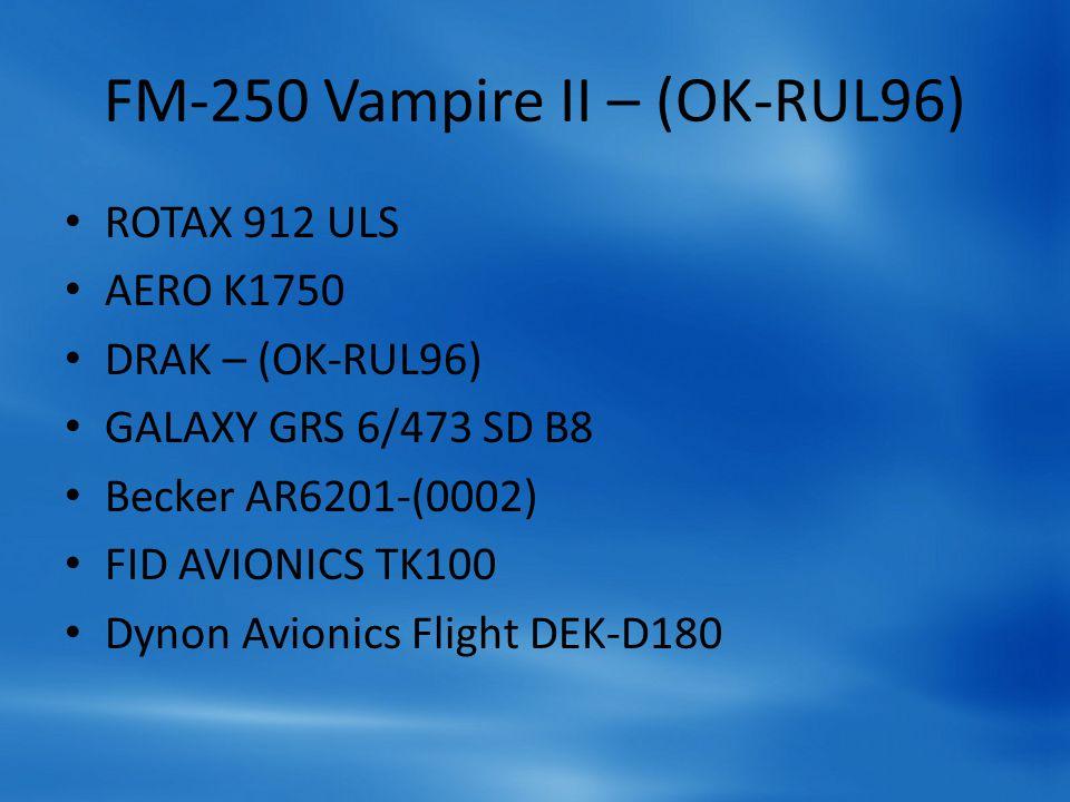 FM-250 Vampire II – (OK-RUL96) ROTAX 912 ULS AERO K1750 DRAK – (OK-RUL96) GALAXY GRS 6/473 SD B8 Becker AR6201-(0002) FID AVIONICS TK100 Dynon Avionic