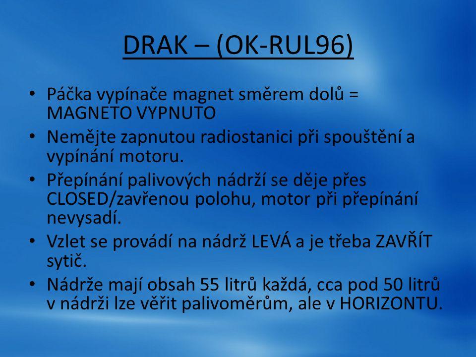 DRAK – (OK-RUL96) Páčka vypínače magnet směrem dolů = MAGNETO VYPNUTO Nemějte zapnutou radiostanici při spouštění a vypínání motoru. Přepínání palivov